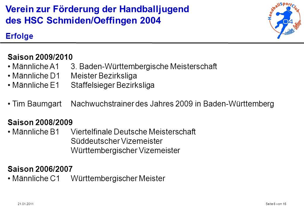 21.01.2011Seite 6 von 15 Verein zur Förderung der Handballjugend des HSC Schmiden/Oeffingen 2004 Erfolge Saison 2009/2010 Männliche A13. Baden-Württem