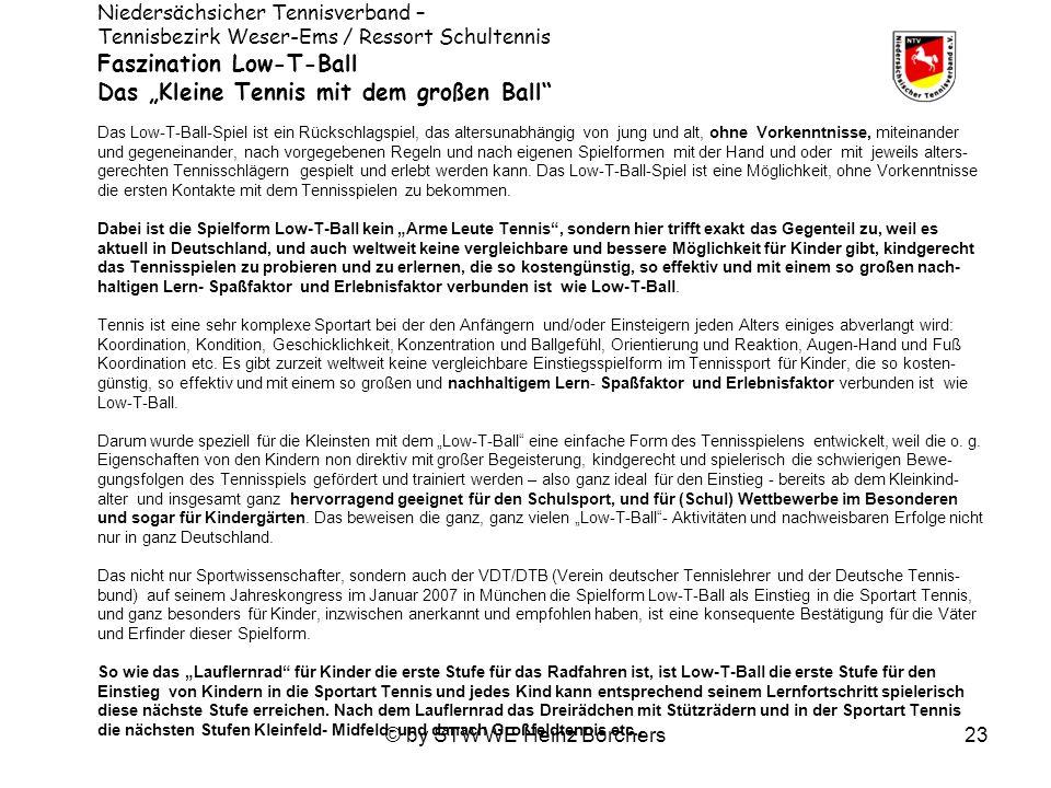 © by STW WE Heinz Borchers23 Niedersächsicher Tennisverband – Tennisbezirk Weser-Ems / Ressort Schultennis Faszination Low-T-Ball Das Kleine Tennis mi