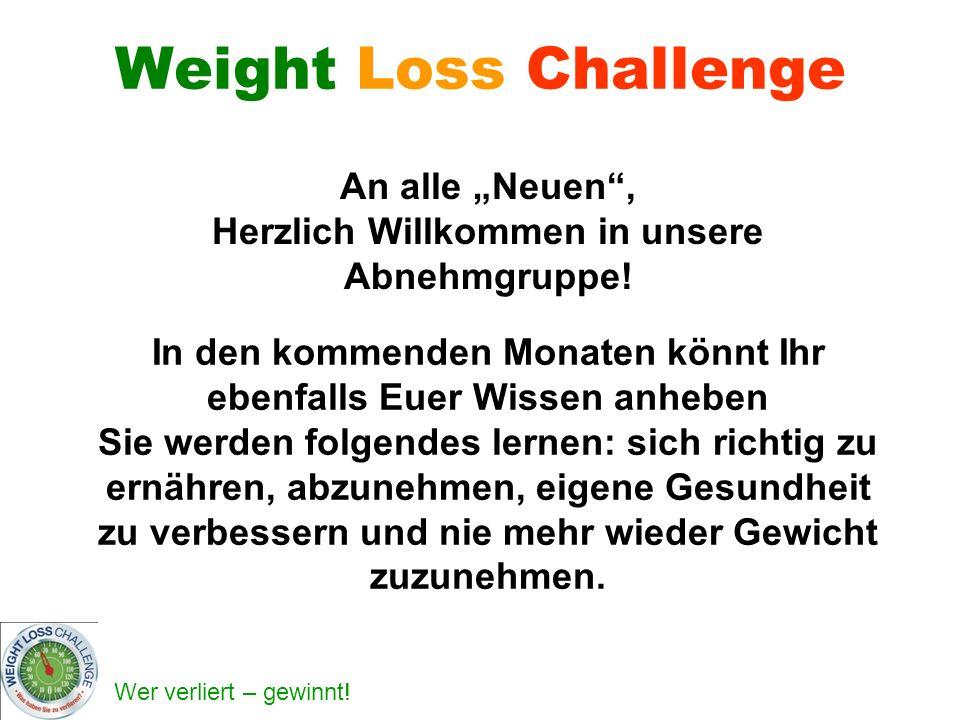 Wer verliert – gewinnt! Weight Loss Challenge In den kommenden Monaten könnt Ihr ebenfalls Euer Wissen anheben Sie werden folgendes lernen: sich richt