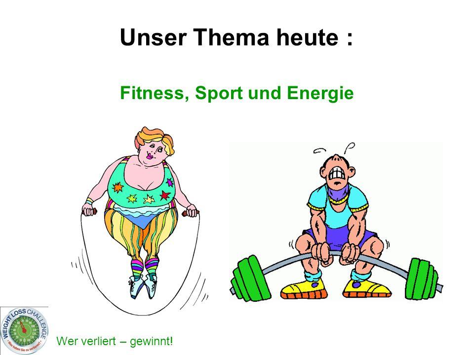 Wer verliert – gewinnt! Unser Thema heute : Fitness, Sport und Energie