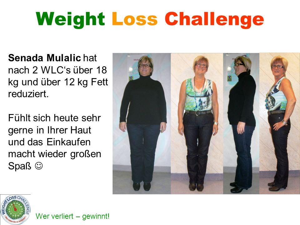 Wer verliert – gewinnt! Weight Loss Challenge Senada Mulalic hat nach 2 WLCs über 18 kg und über 12 kg Fett reduziert. Fühlt sich heute sehr gerne in