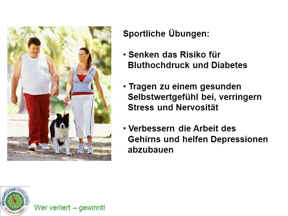 Wer verliert – gewinnt! Sportliche Übungen: Senken das Risiko für Bluthochdruck und Diabetes Tragen zu einem gesunden Selbstwertgefühl bei, verringern