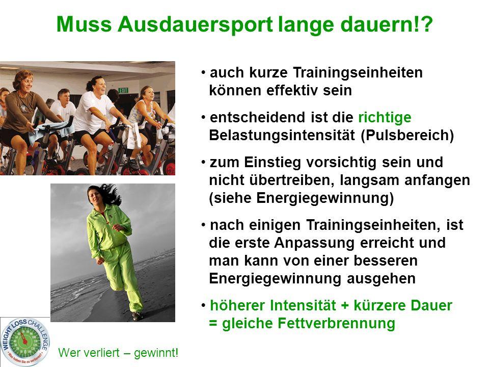 Wer verliert – gewinnt! Muss Ausdauersport lange dauern!? auch kurze Trainingseinheiten können effektiv sein entscheidend ist die richtige Belastungsi