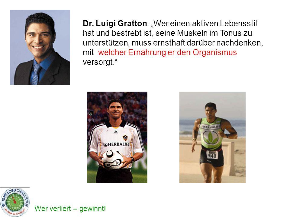 Wer verliert – gewinnt! Dr. Luigi Gratton: Wer einen aktiven Lebensstil hat und bestrebt ist, seine Muskeln im Tonus zu unterstützen, muss ernsthaft d