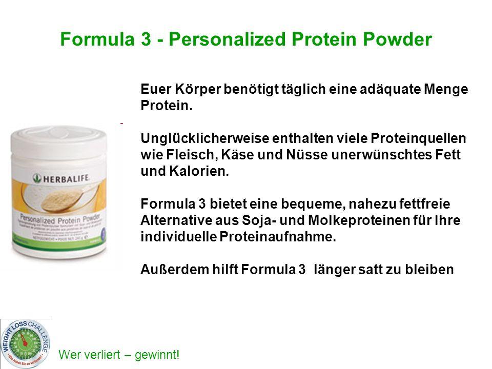 Wer verliert – gewinnt! Formula 3 - Personalized Protein Powder Euer Körper benötigt täglich eine adäquate Menge Protein. Unglücklicherweise enthalten