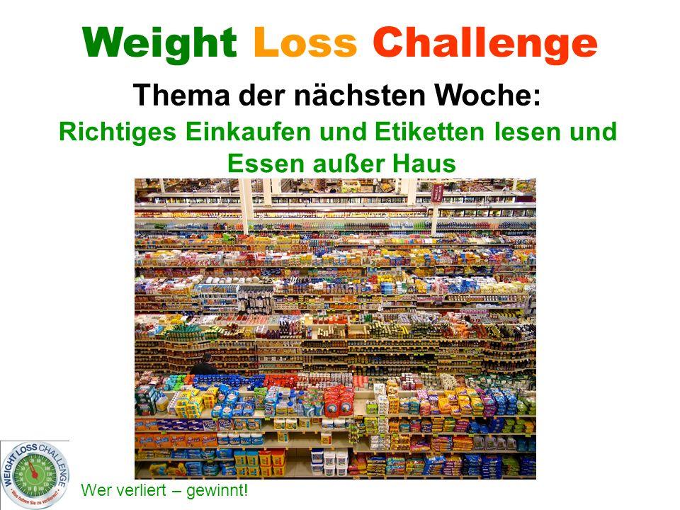 Wer verliert – gewinnt! Weight Loss Challenge Thema der nächsten Woche: Richtiges Einkaufen und Etiketten lesen und Essen außer Haus