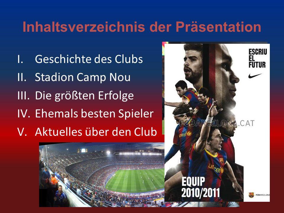 Inhaltsverzeichnis der Präsentation I.Geschichte des Clubs II.Stadion Camp Nou III.Die größten Erfolge IV.Ehemals besten Spieler V.Aktuelles über den