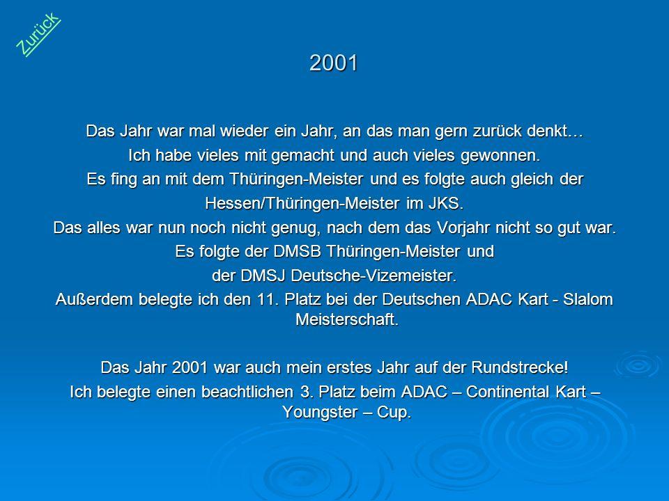 2001 Das Jahr war mal wieder ein Jahr, an das man gern zurück denkt… Ich habe vieles mit gemacht und auch vieles gewonnen. Es fing an mit dem Thüringe