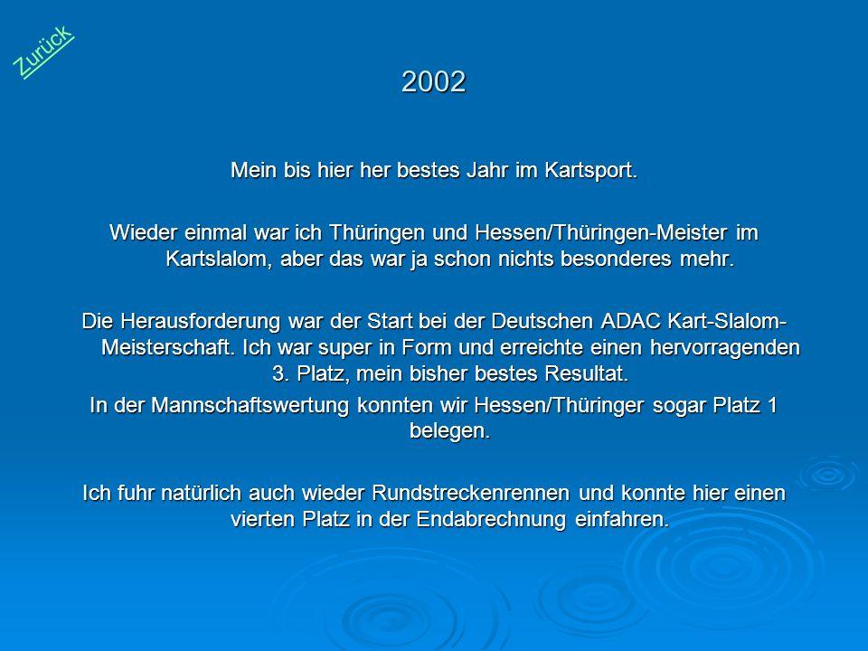 2002 Mein bis hier her bestes Jahr im Kartsport. Wieder einmal war ich Thüringen und Hessen/Thüringen-Meister im Kartslalom, aber das war ja schon nic