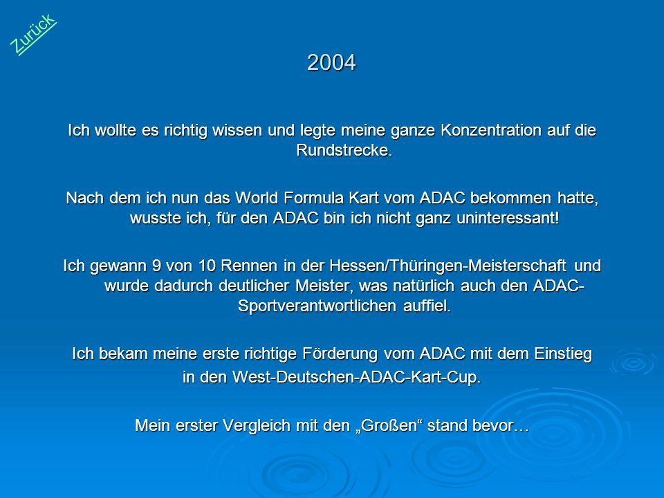 2004 Ich wollte es richtig wissen und legte meine ganze Konzentration auf die Rundstrecke. Nach dem ich nun das World Formula Kart vom ADAC bekommen h