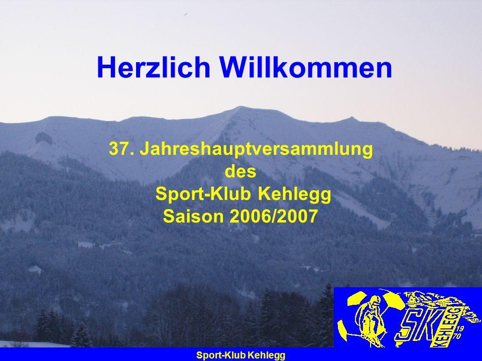 Sport-Klub Kehlegg Herzlich Willkommen 37. Jahreshauptversammlung des Sport-Klub Kehlegg Saison 2006/2007