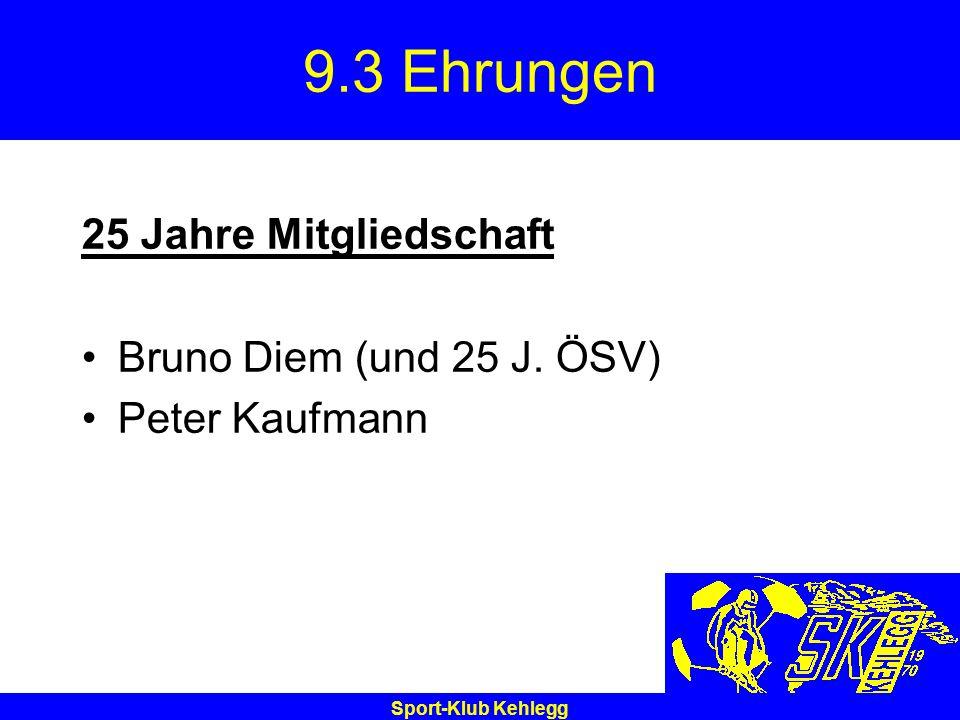 Sport-Klub Kehlegg 9.3 Ehrungen 25 Jahre Mitgliedschaft Bruno Diem (und 25 J. ÖSV) Peter Kaufmann