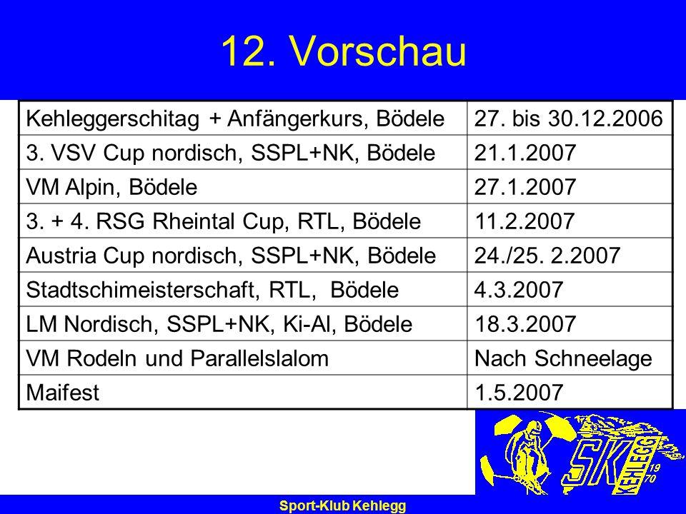 Sport-Klub Kehlegg 12. Vorschau Kehleggerschitag + Anfängerkurs, Bödele27. bis 30.12.2006 3. VSV Cup nordisch, SSPL+NK, Bödele21.1.2007 VM Alpin, Böde