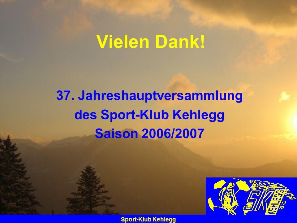 Sport-Klub Kehlegg Vielen Dank! 37. Jahreshauptversammlung des Sport-Klub Kehlegg Saison 2006/2007