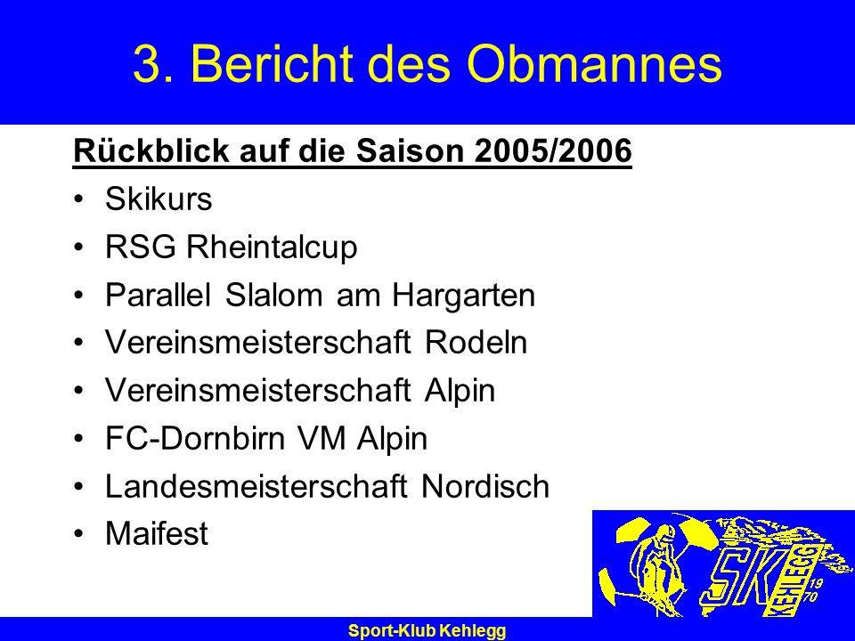 Sport-Klub Kehlegg 3. Bericht des Obmannes Rückblick auf die Saison 2005/2006 Skikurs RSG Rheintalcup Parallel Slalom am Hargarten Vereinsmeisterschaf