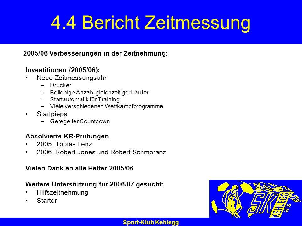 Sport-Klub Kehlegg 4.4 Bericht Zeitmessung Investitionen (2005/06): Neue Zeitmessungsuhr –Drucker –Beliebige Anzahl gleichzeitiger Läufer –Startautoma