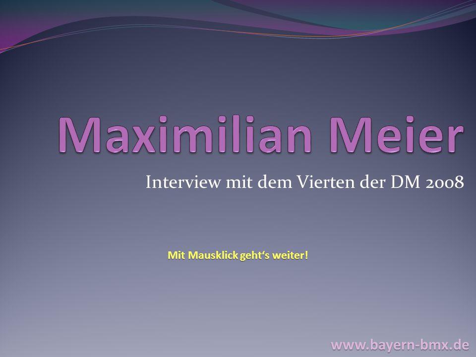 Zur Person Name: Maximilian Meier Alter: 17 BMX seit: 2004 www.bayern-bmx.de