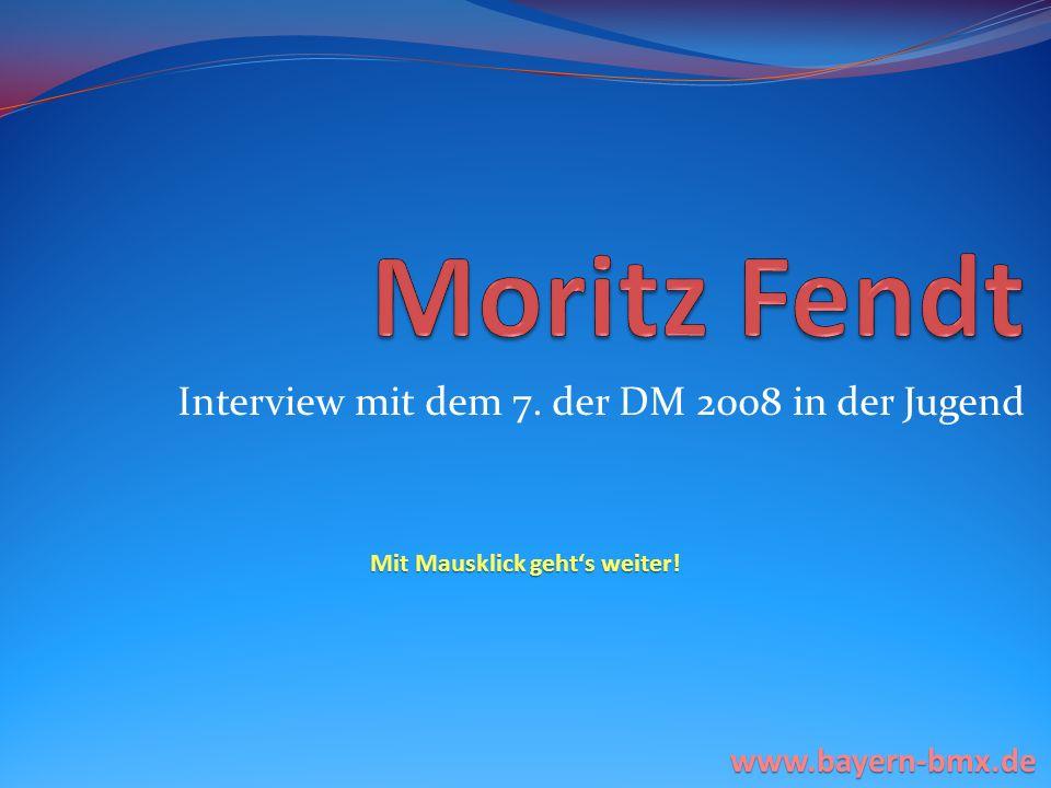 Zur Person Name: Moritz Fendt Alter: 16 BMX seit: 2001 www.bayern-bmx.de