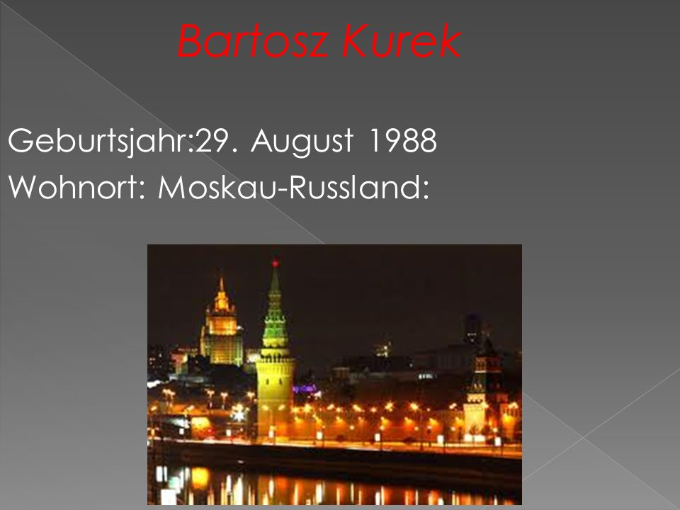 Bartosz Kurek Geburtsjahr:29. August 1988 Wohnort: Moskau-Russland: