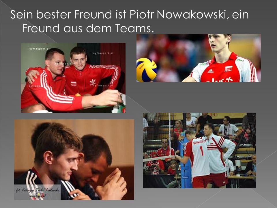 Sein bester Freund ist Piotr Nowakowski, ein Freund aus dem Teams.