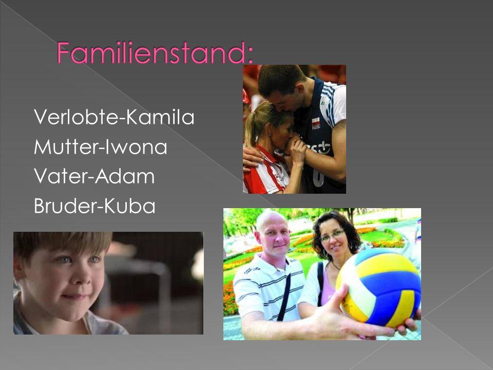 Verlobte-Kamila Mutter-Iwona Vater-Adam Bruder-Kuba
