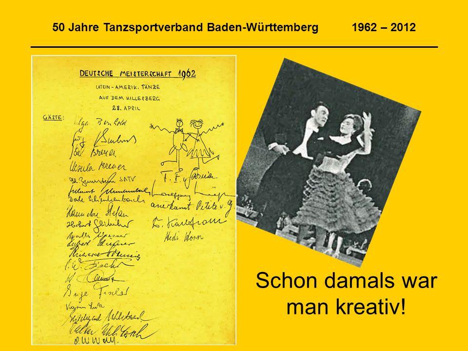50 Jahre Tanzsportverband Baden-Württemberg 1962 – 2012 _______________________________________________________________ Schon damals war man kreativ!