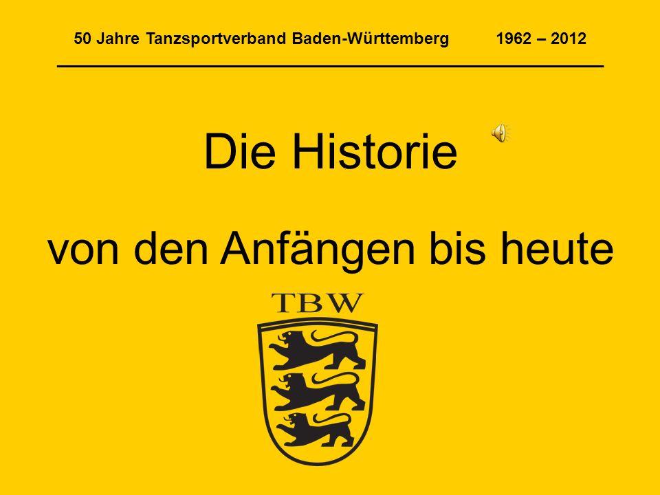 50 Jahre Tanzsportverband Baden-Württemberg 1962 – 2012 ____________________________________________________________ Die Historie von den Anfängen bis heute