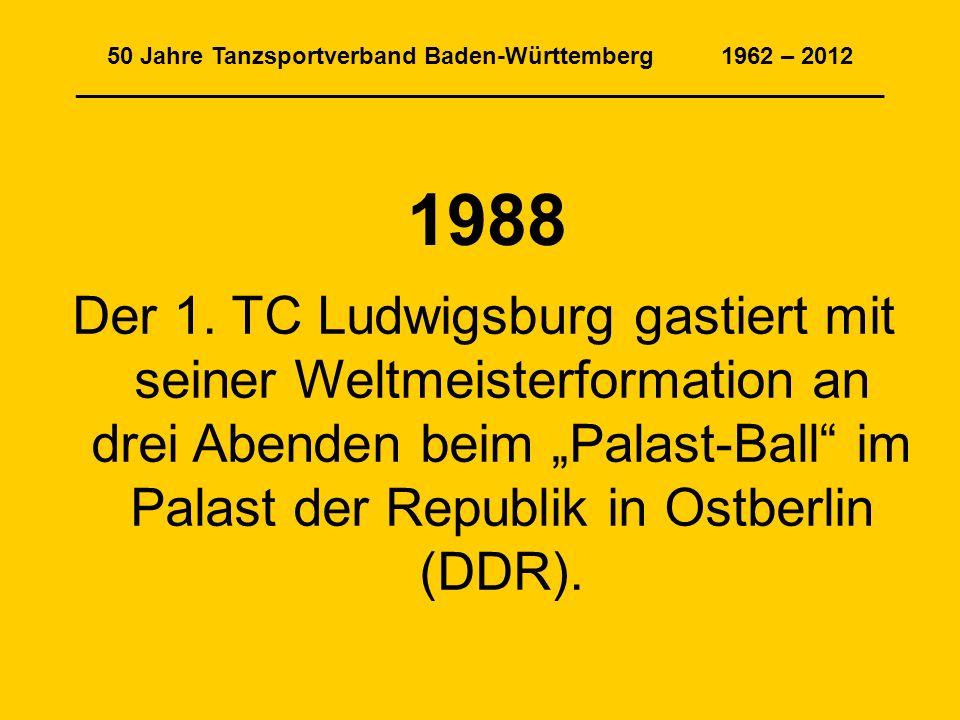 50 Jahre Tanzsportverband Baden-Württemberg 1962 – 2012 _____________________________________________________________ 1988 Der 1.