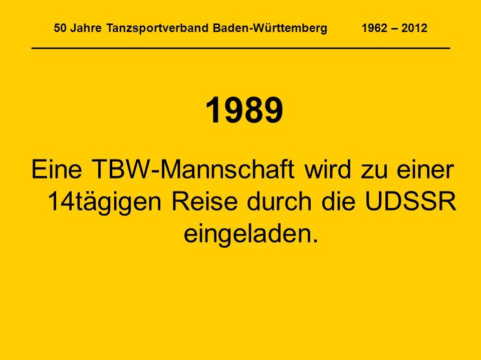 50 Jahre Tanzsportverband Baden-Württemberg 1962 – 2012 _______________________________________________________________ 1989 Eine TBW-Mannschaft wird zu einer 14tägigen Reise durch die UDSSR eingeladen.