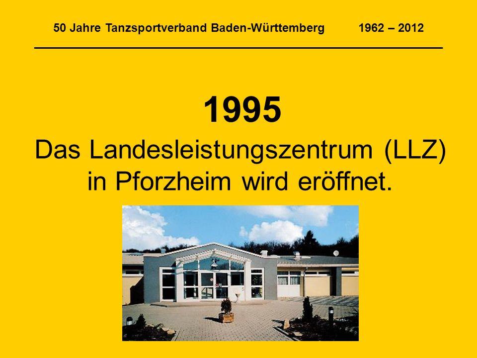50 Jahre Tanzsportverband Baden-Württemberg 1962 – 2012 ______________________________________________________________ 1995 Das Landesleistungszentrum (LLZ) in Pforzheim wird eröffnet.