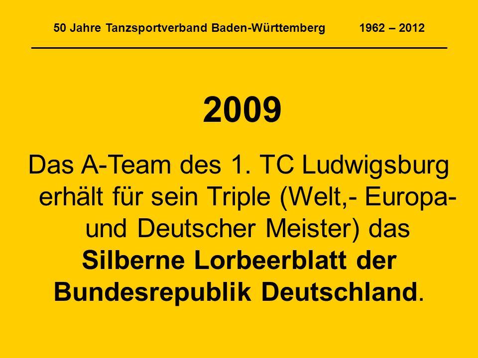 50 Jahre Tanzsportverband Baden-Württemberg 1962 – 2012 _______________________________________________________________ 2009 Das A-Team des 1.
