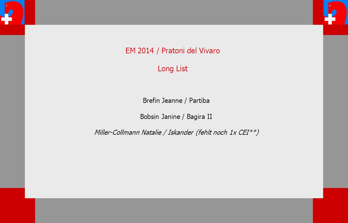 Brefin Jeanne / Partiba Bobsin Janine / Bagira II Miller-Collmann Natalie / Iskander (fehlt noch 1x CEI**) EM 2014 / Pratoni del Vivaro Long List
