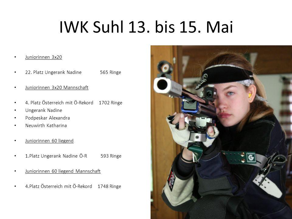 IWK Suhl 13. bis 15. Mai Juniorinnen 3x20 22. Platz Ungerank Nadine 565 Ringe Juniorinnen 3x20 Mannschaft 4. Platz Österreich mit Ö-Rekord 1702 Ringe