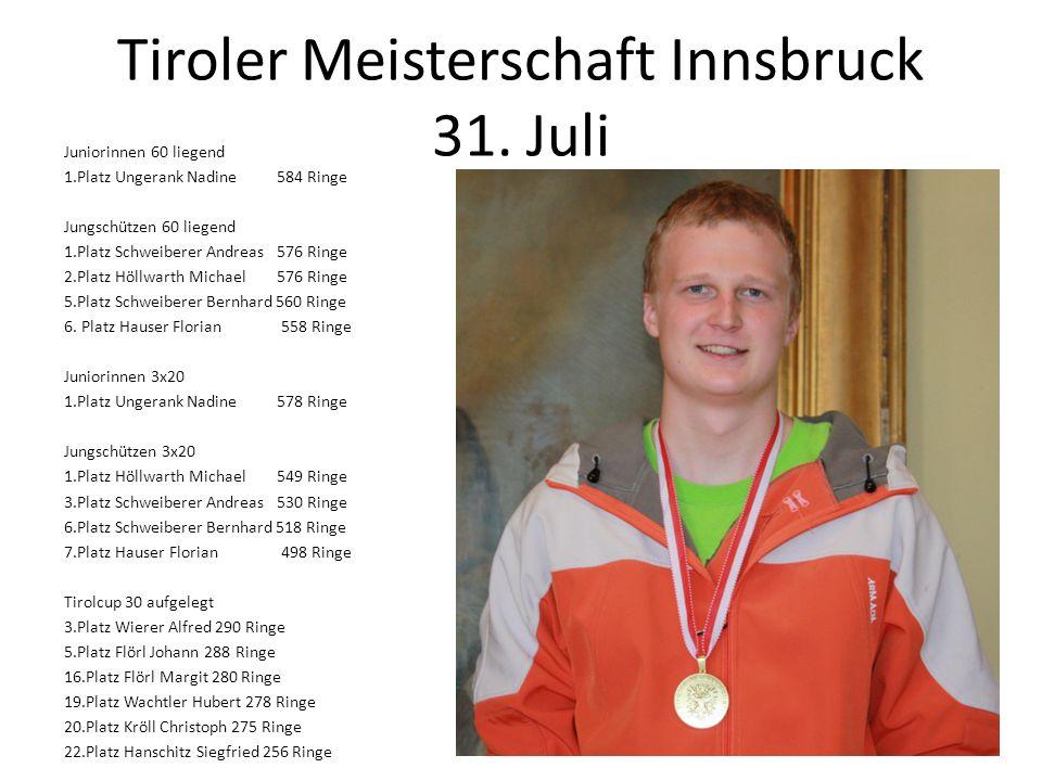 Tiroler Meisterschaft Innsbruck 31. Juli Juniorinnen 60 liegend 1.Platz Ungerank Nadine 584 Ringe Jungschützen 60 liegend 1.Platz Schweiberer Andreas