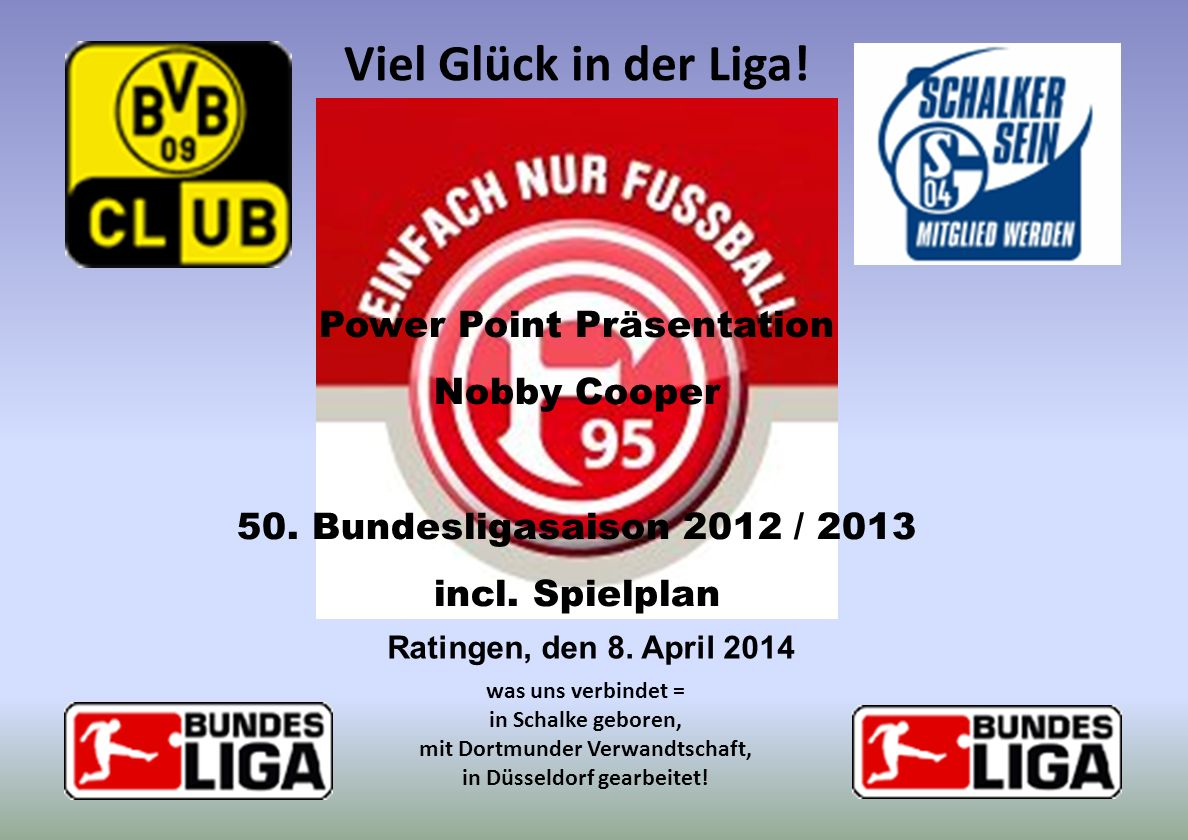 Ratingen, den 8. April 2014 Power Point Präsentation Nobby Cooper 50. Bundesligasaison 2012 / 2013 incl. Spielplan Viel Glück in der Liga! was uns ver