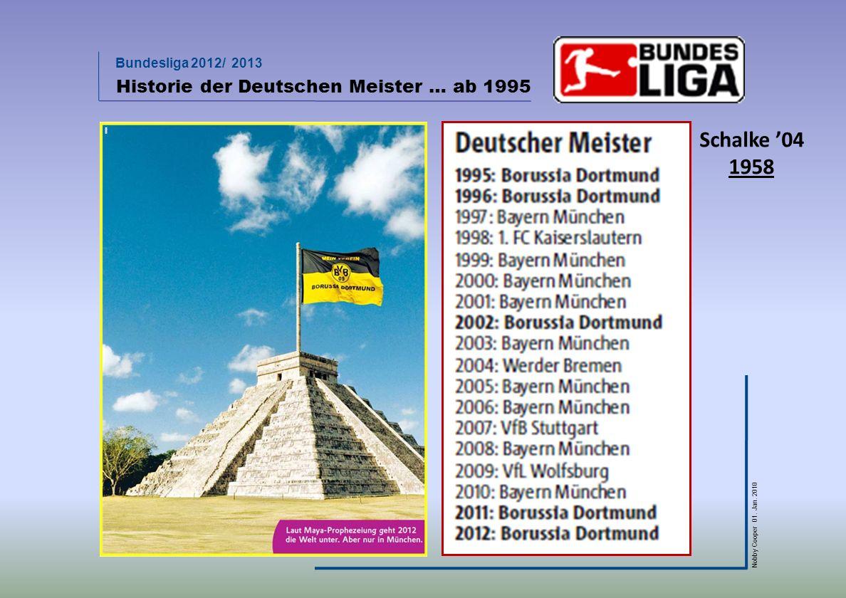 Bundesliga 2012/ 2013 Nobby Cooper 01. Jan. 2010 Historie der Deutschen Meister … ab 1995 Schalke 04 1958