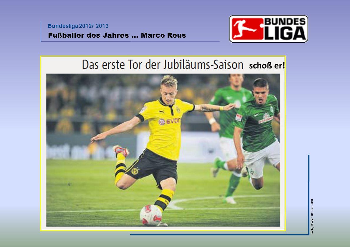Bundesliga 2012/ 2013 Nobby Cooper 01. Jan. 2010 Fußballer des Jahres … Marco Reus schoß er!