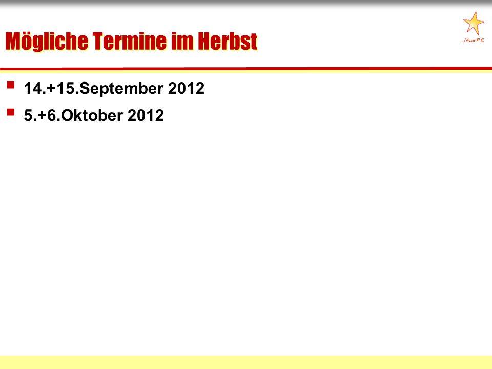 Mögliche Termine im Herbst 14.+15.September 2012 5.+6.Oktober 2012