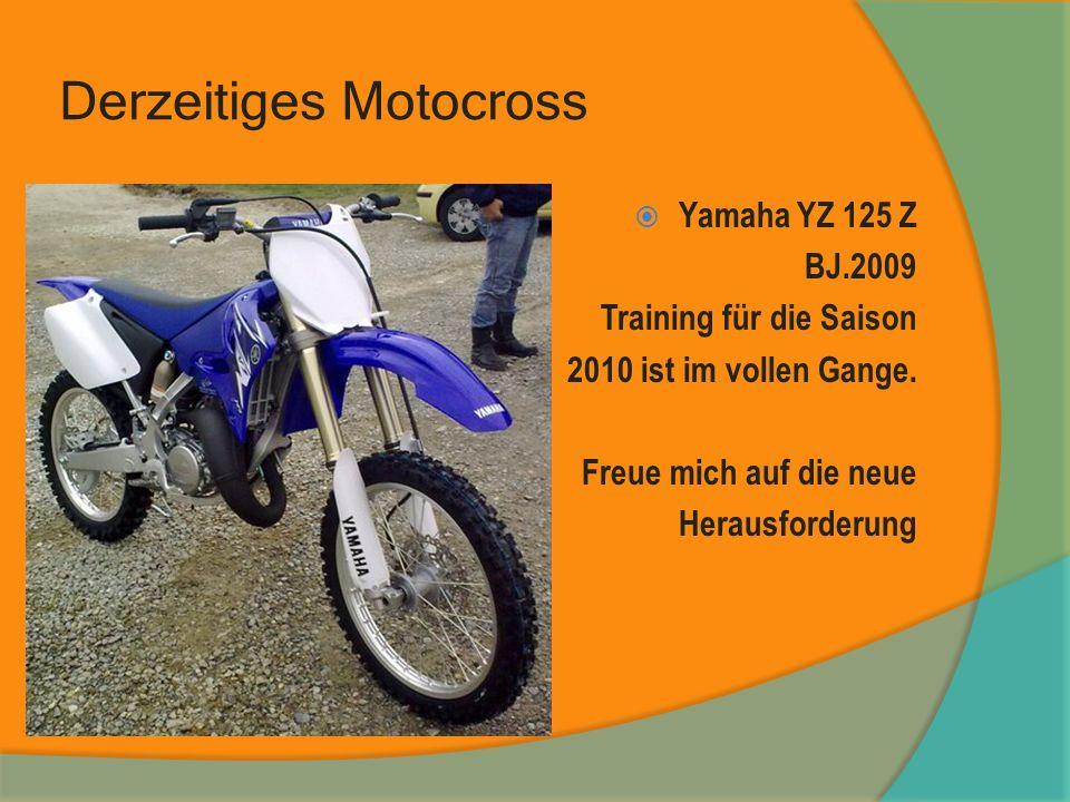 Derzeitiges Motocross Yamaha YZ 125 Z BJ.2009 Training für die Saison 2010 ist im vollen Gange. Freue mich auf die neue Herausforderung