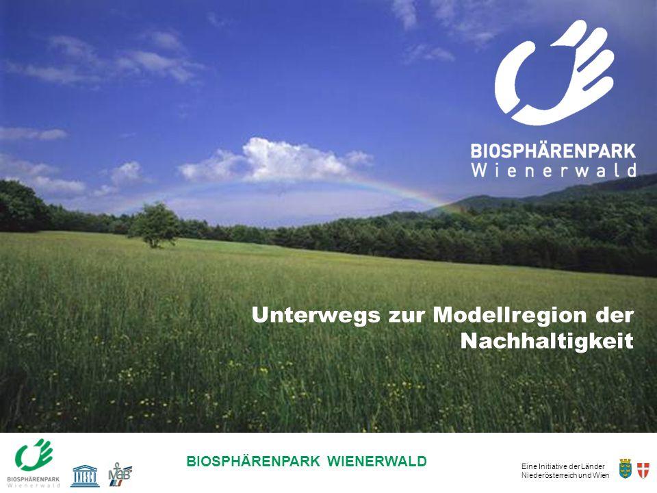 Eine Initiative der Länder Niederösterreich und Wien BIOSPHÄRENPARK WIENERWALD Unterwegs zur Modellregion der Nachhaltigkeit
