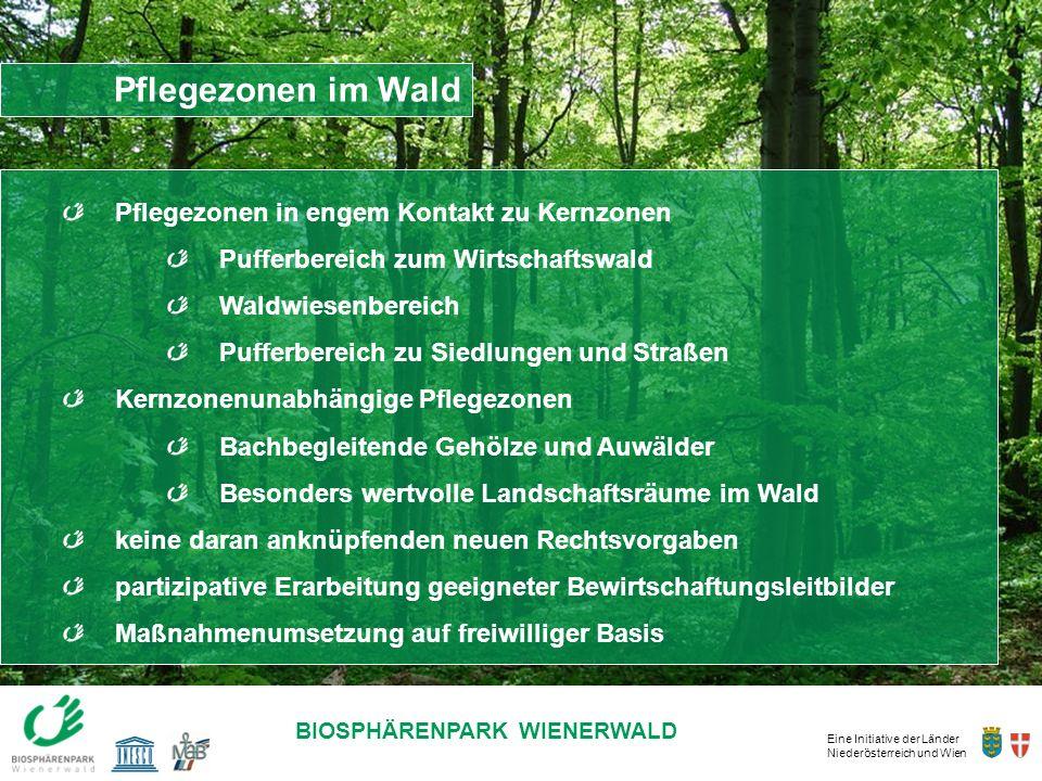 Eine Initiative der Länder Niederösterreich und Wien BIOSPHÄRENPARK WIENERWALD Pflegezonen im Wald Pflegezonen in engem Kontakt zu Kernzonen Pufferber