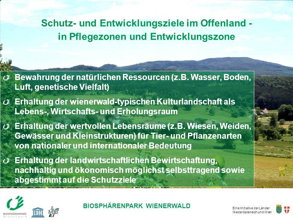 Eine Initiative der Länder Niederösterreich und Wien BIOSPHÄRENPARK WIENERWALD DIE ZUKUNFT LIEGT IN UNSERER HAND! Schutz- und Entwicklungsziele im Off