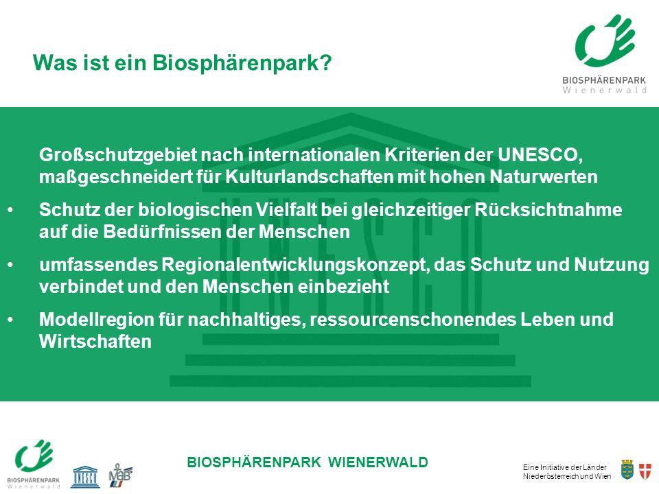 Eine Initiative der Länder Niederösterreich und Wien BIOSPHÄRENPARK WIENERWALD Was ist ein Biosphärenpark? Großschutzgebiet nach internationalen Krite
