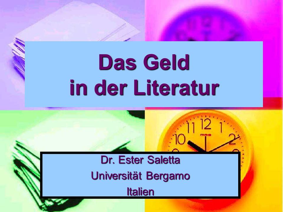 Das Geld in der Literatur Dr. Ester Saletta Universität Bergamo Italien