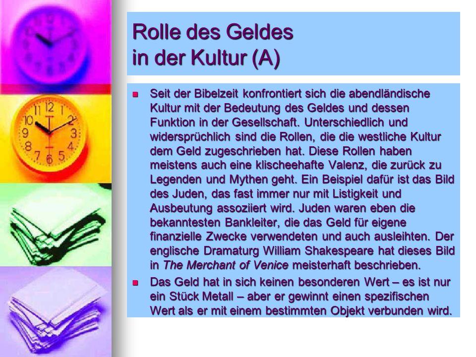 Rolle des Geldes in der Kultur (A) Seit der Bibelzeit konfrontiert sich die abendländische Kultur mit der Bedeutung des Geldes und dessen Funktion in