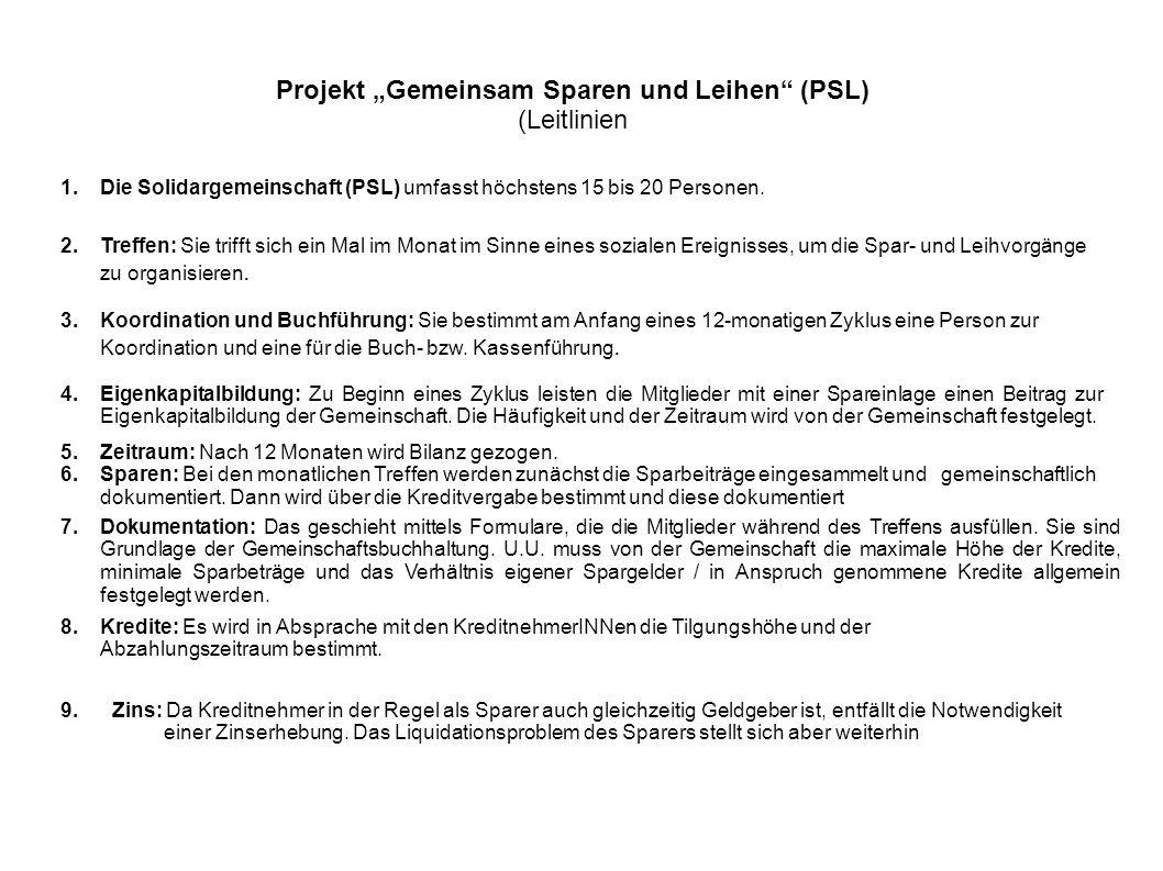 Projekt Gemeinsam Sparen und Leihen (PSL) (Leitlinien 1.Die Solidargemeinschaft (PSL) umfasst höchstens 15 bis 20 Personen. 2.Treffen: Sie trifft sich