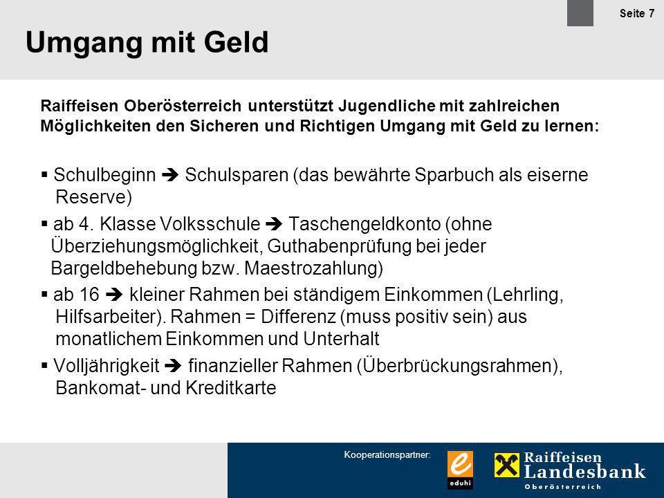 Kooperationspartner: Seite 7 Umgang mit Geld Raiffeisen Oberösterreich unterstützt Jugendliche mit zahlreichen Möglichkeiten den Sicheren und Richtige