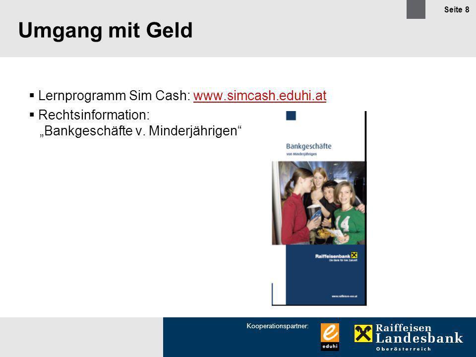 Kooperationspartner: Seite 8 Umgang mit Geld Lernprogramm Sim Cash: www.simcash.eduhi.atwww.simcash.eduhi.at Rechtsinformation: Bankgeschäfte v. Minde