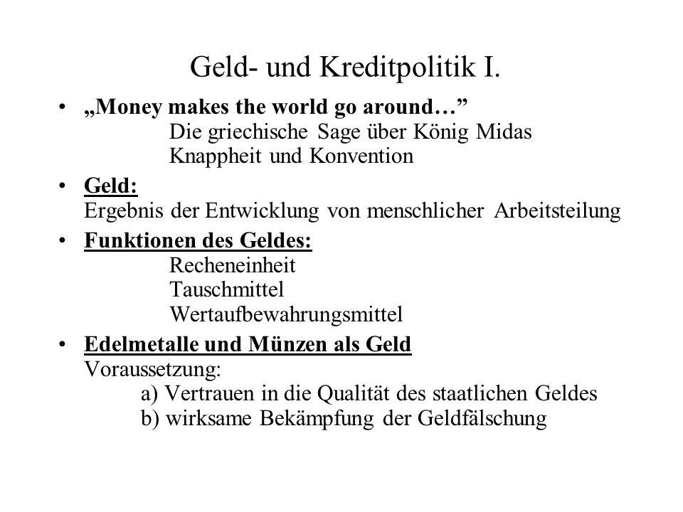 Geld- und Kreditpolitik I. Money makes the world go around… Die griechische Sage über König Midas Knappheit und Konvention Geld: Ergebnis der Entwickl