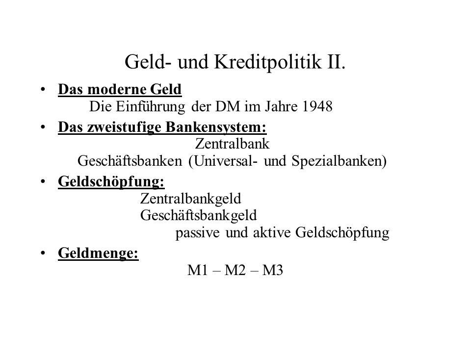 Geld- und Kreditpolitik II. Das moderne Geld Die Einführung der DM im Jahre 1948 Das zweistufige Bankensystem: Zentralbank Geschäftsbanken (Universal-